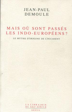 Mais o� sont pass�s les Indo-Europ�ens ? (Jean-Paul Demoule, 2014)
