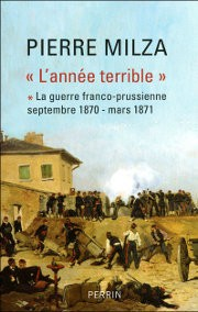 «L'année terrible» (La guerre franco-prussienne, septembre 1870- mars 1871) (Pierre Milza)