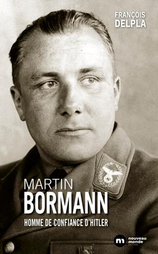 Martin Bormann (Homme de confiance d'Hitler) (François Delpla)
