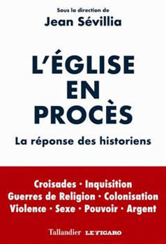 L'Église en procès (La réponse des historiens) (Sous la direction de Jean Sévillia)