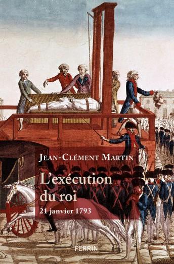 L'exécution du roi (21 janvier 1793) (Jean-Clément Martin)