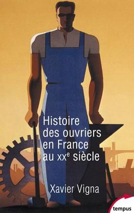 Histoire des ouvriers en France au XXe siècle  (Xavier Vigna)