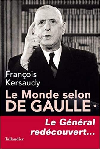 Le monde selon de Gaulle (Le Général redécouvert...) (François Kersaudy)