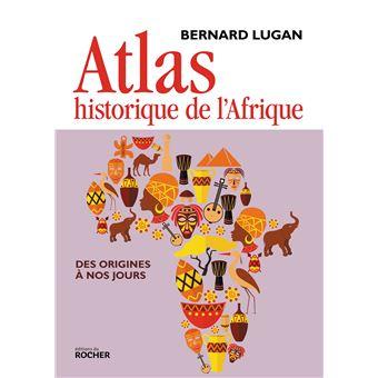 Atlas historique de l'Afrique (Des origines à nos jours) (Bernard Lugan)