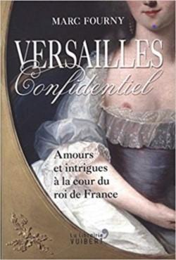 Versailles confidentiel (Amours et intrigues à la cour du roi de France) (Marc Fourny)