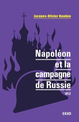 Napoléon et la campagne de Russie, 1812 (Jacques-Olivier Boudon)