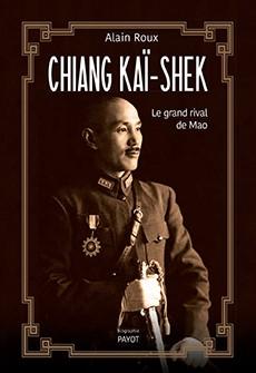 Chiang Kaï-shek (Le grand rival de Mao) (Alain Rioux)