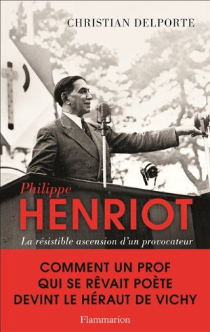 Philippe Henriot (La résistible ascension d'un provocateur) (Christian Delporte)