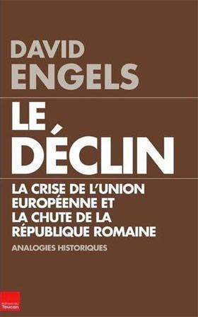 Le déclin (La crise de l'Union européenne et la chute de la République romaine) (David Engels)