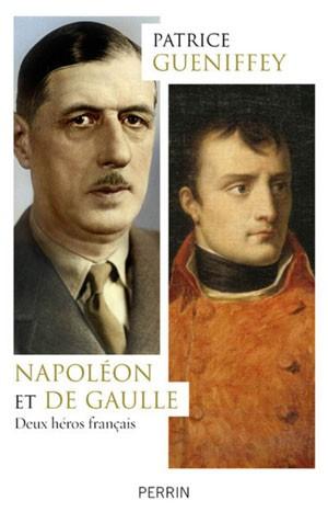 Napoléon et de Gaulle (Deux héros français) (Patrice Gueniffey)