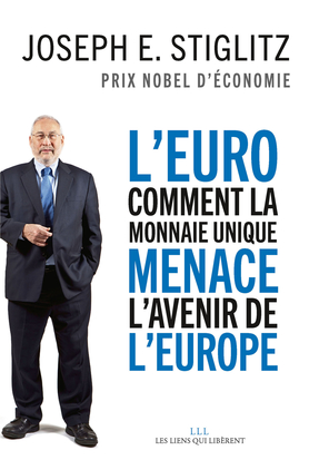 L'euro (Comment la monnaie unique menace l'avenir de l'Europe) (Joseph Stiglitz)