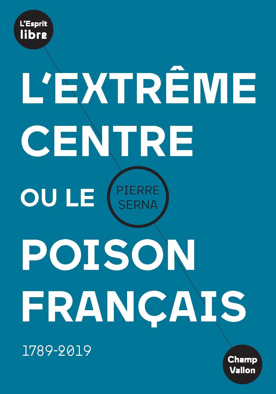 L'extrême-centre ou le poison français (« Ni droite ni gauche ») (Pierre Serna)