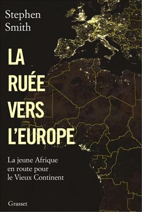 La Ruée vers l'Europe (La jeune Afrique en route vers le Vieux Continent) (Stephen Smith)