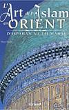 L'Art de l'Islam en Orient (D'Ispahan au Taj Mahal) (Henri Stierlin)