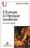 L'Europe à l'époque moderne (XVIe-XVIIIe siècle) (Jean-Pierre Bois)