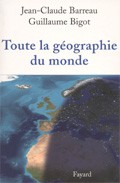 Toute la géographie du monde (La géographie utile) (Jean-Claude Barreau et Guillaume Bigot)
