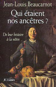 Qui étaient nos ancêtres ? (De leur histoire à la nôtre) (Jean-Louis Beaucarnot)