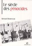 Le siècle des génocides (Violences, massacres et processus génocidaires de l'Arménie au Rwanda) (Bernard Bruneteau)