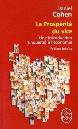 La prospérité du vice (Une introduction (inquiète) à l'économie) (Daniel Cohen)