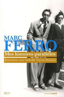 Mes histoires parallèles (Entretiens avec Isabelle Veyrat-Masson) (Marc Ferro)