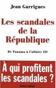 Les scandales de la République (De Panama à l'affaire Elf) (Jean Garrigues)
