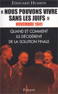 «Nous pouvons vivre sans les Juifs» (Novembre 1941, Quand et comment ils décidèrent de la Solution finale) (Édouard Husson)