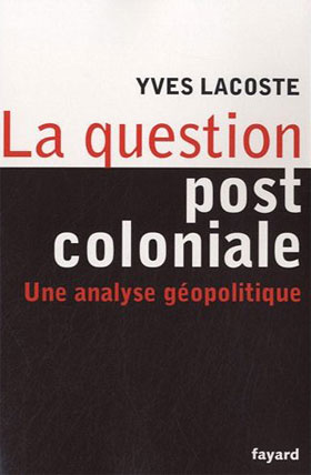 La question post-coloniale (Yves Lacoste)