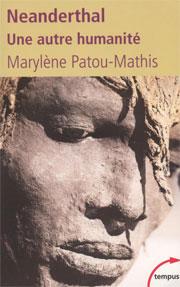 Neanderthal (Une autre humanité) (Marylène Patou-Mathis)