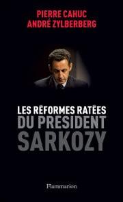 Les Réformes ratées du président Sarkozy (Pierre Cahuc et André Zylberberg)