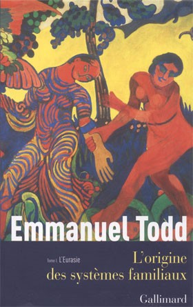 L'Origine des systèmes familiaux (Tome 1 : l'Eurasie) (Emmanuel Todd)