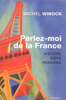 Parlez-moi de la France (Histoire, Idées, Passions) (Michel Winock)