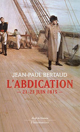 L'abdication (21-23 juin 1815) (Jean-Paul Bertaud)