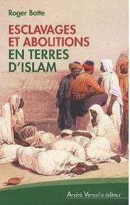 Esclavages et abolitions en terre d'islam (Roger Botte)