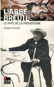 L'abbé Breuil (Le pape de la Préhistoire) (Jacques Arnould)