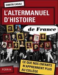 L'Altermanuel d'Histoire de France (Ce que nos enfants n'apprennent plus au collège) (Dimitri Casali)