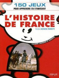 L'Histoire de France (150 jeux pour apprendre en s'amusant) (Paola Donini Ferretti)