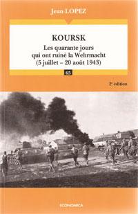 Koursk (Les quarante jours qui ont ruiné la Wehrmacht (5 juillet - 20 août 1943)) (Jean Lopez)