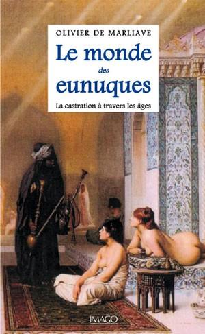 Le monde des eunuques (La castration à travers les âges ) (Olivier de Marliave)