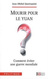 Mourir pour le yuan? (Comment éviter une guerre mondiale) (Jean-Michel Quatrepoint)