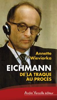 Eichmann (De la traque au procès) (Annette Wieviorka)