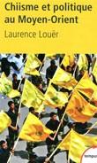 Chiisme et politique au Moyen-Orient (ran, Irak, Liban, monarchies du Golfe) (Laurence Louër)