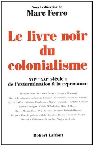 Le livre noir du colonialisme (XVIe-XXIe siècle : de l'extermination à la repentance) (Marc Ferro)