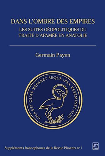 Dans l'ombre des empires (Les suites géopolitiques du traité d'Apamée en Anatolie) (Germain Payen)