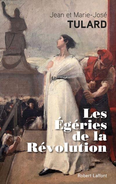 Les Égéries de la Révolution  (Séduire au risque d'en mourir) (Jean et Marie-José Tulard)
