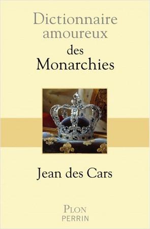 Dictionnaire amoureux des monarchies (Rois et reines sous un jour inédit) (Jean des Cars)