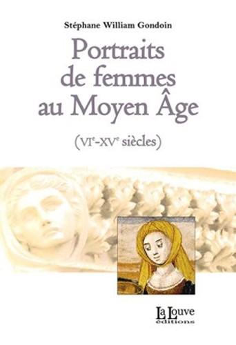 Portraits de femmes au Moyen Âge ((VIe-XVe siècles)) (Stéphane William Gondoin)