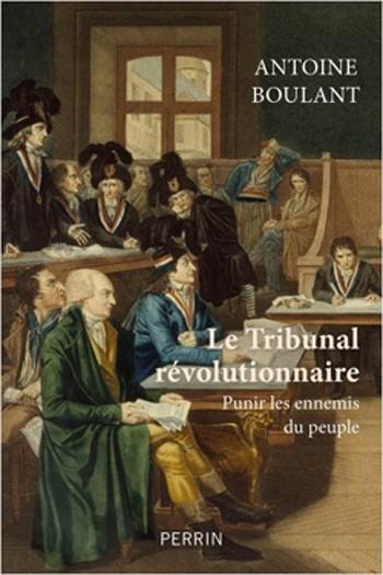 Le tribunal révolutionnaire (Punir les ennemis du peuple) (Antoine Boulant)