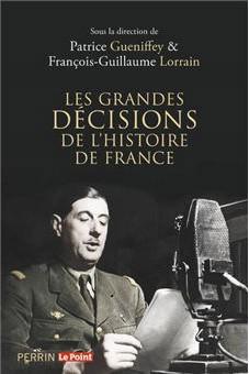 Les grandes décisions de l'Histoire de France (Voyage dans l'atelier de l'Histoire) (Patrice Gueniffey et François-Guillaume Lorrain)