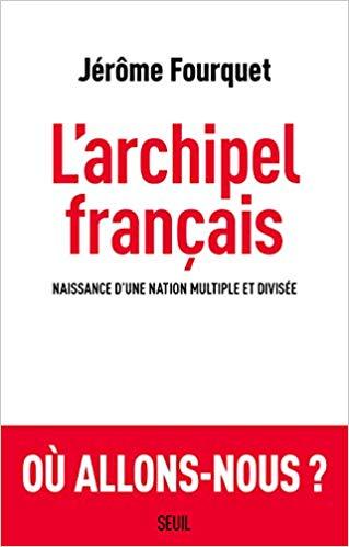 L'Archipel français (Naissance d'une nation multiple et divisée) (Jérôme Fourquet)