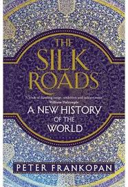 The Silk Roads, a New History of the World (Peter Frankopan)
